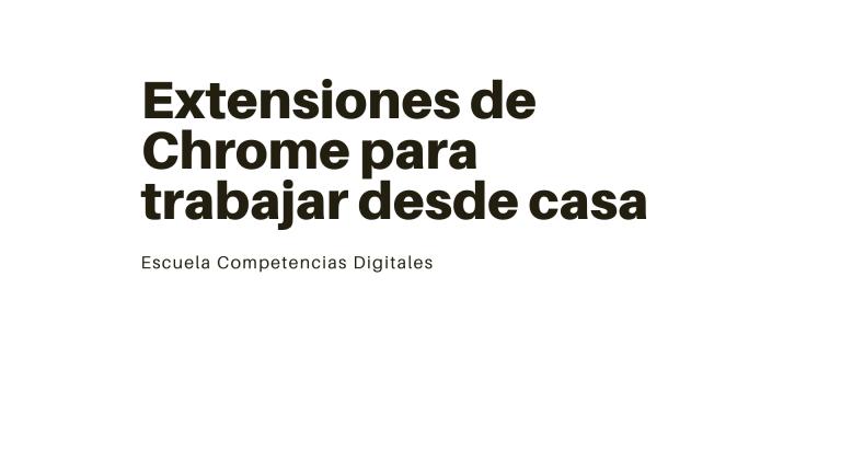 Extensiones de Chrome para trabajar desde casa
