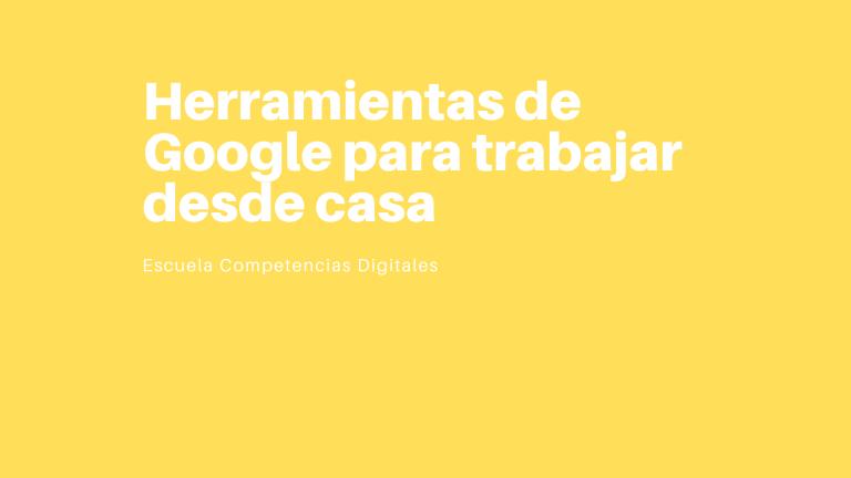 Herramientas de Google para trabajar desde casa